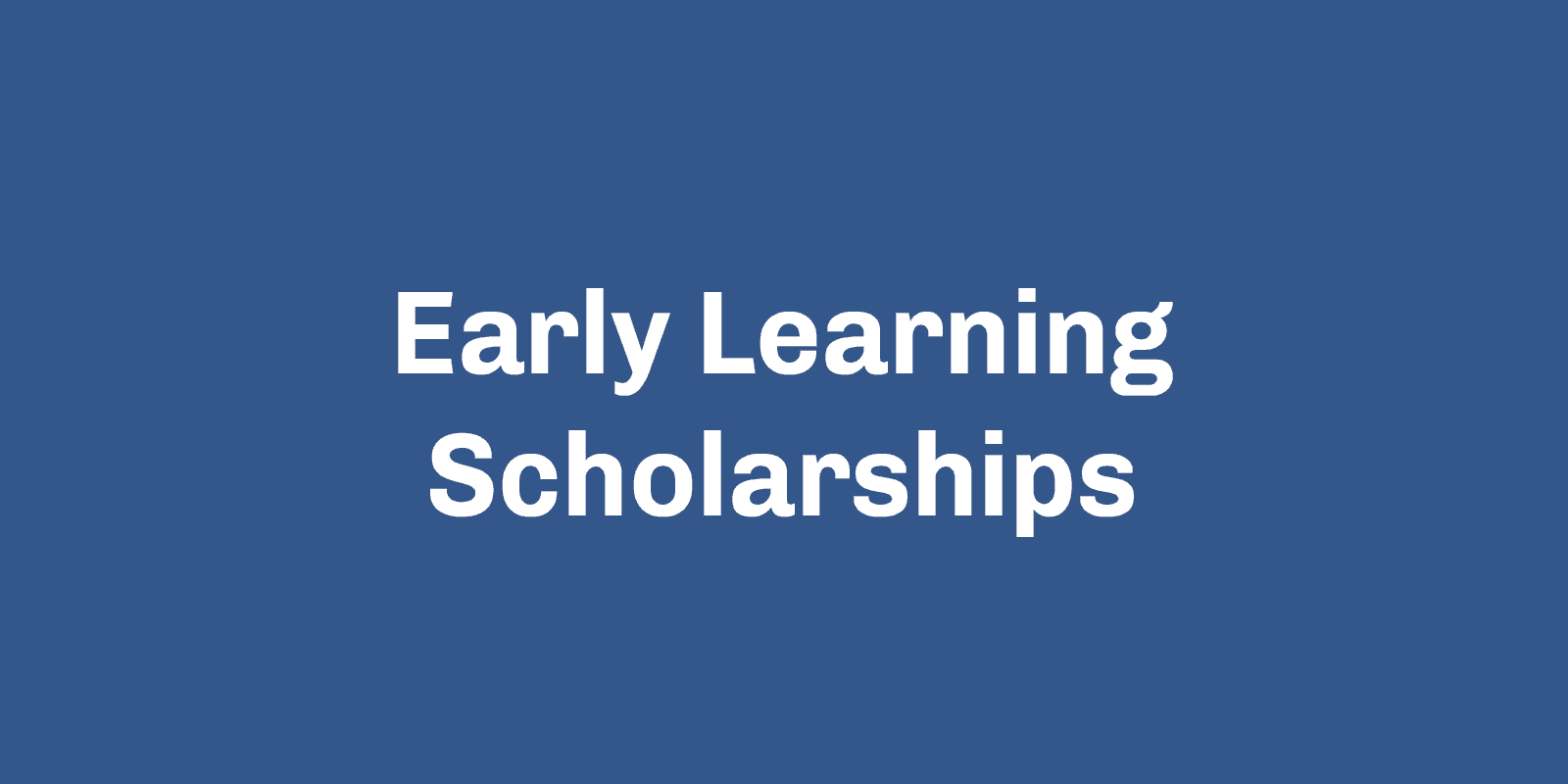 Early Learning Scholarships